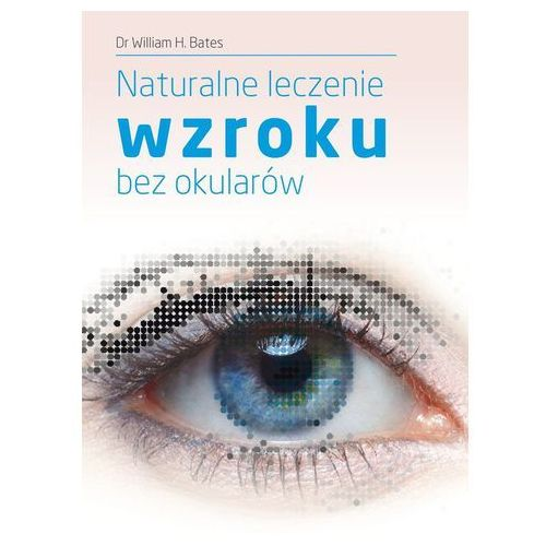 Naturalne leczenie wzroku bez okularów (opr. broszurowa)