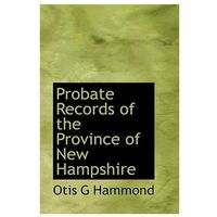 Probate Records of the Province of New Hampshire