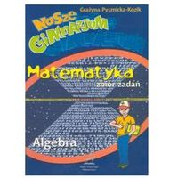 Nasze gimnazjum Matematyka Algebra (opr. miękka)