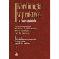 Kardiologia w praktyce wybrane zagadnienia tom 1 (opr. twarda)