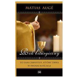 Rok liturgiczny. To sam Chrystus, który trwa w swoim Kościele