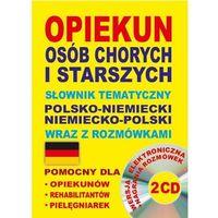 Opiekun osób chorych i starszych Słownik tematyczny polsko-niemiecki niemiecko-polski +rozmówki