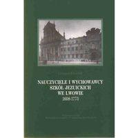 Nauczyciele i wychowawcy szkół jezuickich we Lwowie (1608-1773) WAM (opr. miękka)