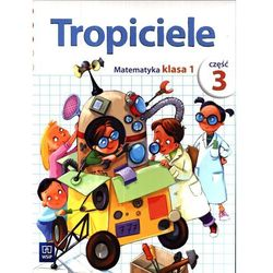 Tropiciele. Matematyka. Klasa 1 Część 3. Szkoła Podstawowa (opr. broszurowa)