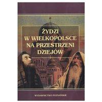 Żydzi w Wielkopolsce na przestrzeni dziejów