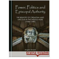 Power, Politics and Episcopal Authority: The Bishops of Cremona and Lincoln in the Middle Ages (1066-1340)