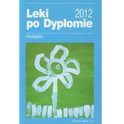 Leki po Dyplomie - pediatria 2012 (opr. miękka)