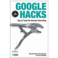 Google Hacks. Tips & Tools for Finding and Using the World's Information