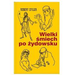 Wielki śmiech po żydowsku czyli wczorajszy i dzisiejszy świat w tysiącach dowcipów i - Dostawa zamówienia do jednej ze 170 księgarni Matras za DARMO