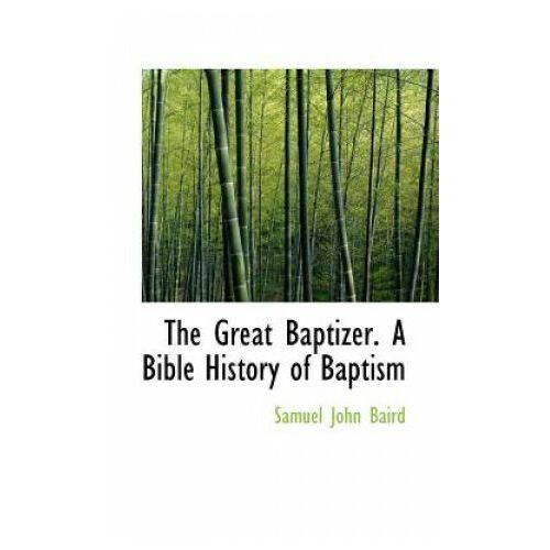 Great Baptizer. a Bible History of Baptism