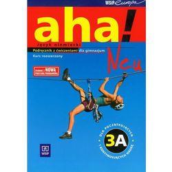 Język niemiecki AHA! Neu 3A podręcznik z ćw. GIMN / poziom rozszerzony (opr. miękka)