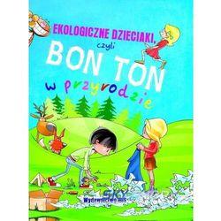 Ekologiczne dzieciaki czyli bon ton w przyrodzie (opr. twarda)