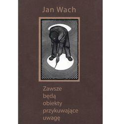 Zawsze będą obiekty przykuwające uwagę - Jan Wach (opr. miękka)