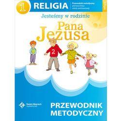 Jesteśmy w rodzinie Pana Jezusa 1. Religia. Klasa 1. Szkoła podstawowa. Poradnik metodyczny (+ CD) (opr. miękka)