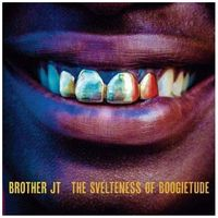 Brother Jt - Svelteness Of Boogietude, The