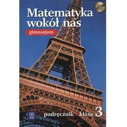 MATEMATYKA WOKÓŁ NAS 3 GIMNAZJUM PODRĘCZNIK 2013 (opr. miękka)