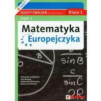 MATEMATYKA EUROPEJCZYKA 1 GIMNAZJUM ĆWICZENIA CZĘŚĆ 1 2012 (opr. miękka)