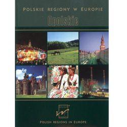 Opolskie Polskie regiony w Europie Polish regions in Europa (opr. twarda)