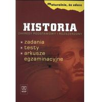 HISTORIA - PYTANIA, ZADANIA, TESTY, ARKUSZE EGZAMINACYJNE. ZAKRES PODSTAWOWY I ROZSZERZONY. MATURALNIE, ŻE ZDASZ (opr. miękka)