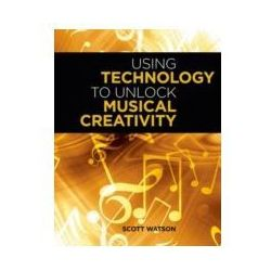 EBOOK Using Technology to Unlock Musical Creativity