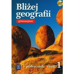 Bliżej Geografii. Podręcznik Część 1. Gimnazjum (opr. miękka)