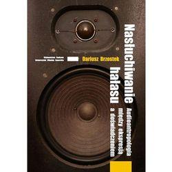 EBOOK Nasłuchiwanie hałasu. Audioantropologia między ekspresją a doświadczeniem