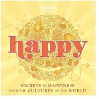 Lonely Planet Happy: Secrets to Happiness From Cultures of the World - b?yskawiczna wysy?ka! (opr. miękka)