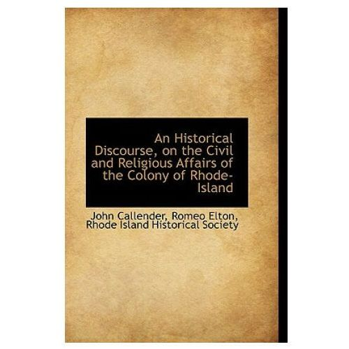 Historical Discourse on the Civil and Religious Affairs of the Colony of Rhode-Island
