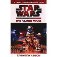 Gwiezdne Wojny. Wojny Klonów: Zaginiony legion (opr. miękka)