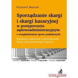 Sporządzanie skargi i skargi kasacyjnej w postępowaniu sądowoadministracyjnym z uwzględnieniem spraw (opr. miękka)