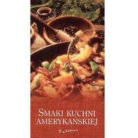 Smaki kuchni amerykańskiej Praca zbiorowa (opr. broszurowa)