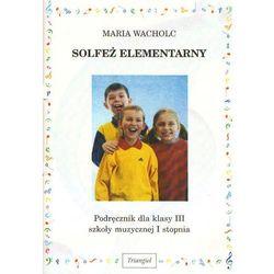 Solfeż elementarny. Klasa 3, szkoła muzyczna I stopnia. Podręcznik + zakładka do książki GRATIS (opr. broszurowa)