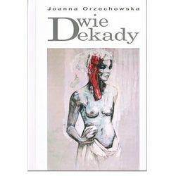 Dwie dekady czyli listy do J. - Joanna Orzechowska (opr. miękka)