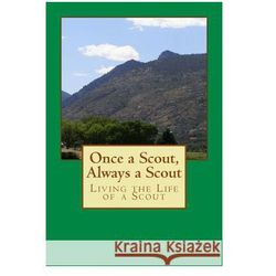 Once a Scout, Always a Scout: Living the Life of a Scout
