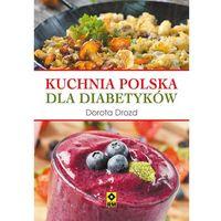 Kuchnia polska dla diabetyków - Wysyłka od 3,99 - porównuj ceny z wysyłką (opr. miękka)