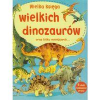 Wielka księga wielkich dinozaurów oraz kilku mniejszych (opr. twarda)