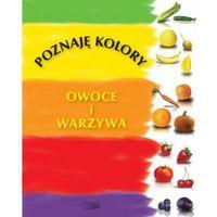 Poznaję kolory Owoce i warzywa (opr. twarda)