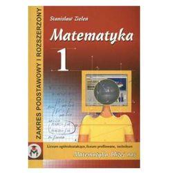 Matematyka. Klasa 1 - Zakres podstawowy i rozszerzony. Liceum ogólnokształcące, liceum profilowane i technikum. (opr. miękka)