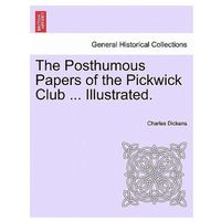 Posthumous Papers of the Pickwick Club... Illustrated.