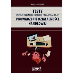 Testy przygotowujące do egzaminu z kwalifikacji A.22 Prowadzenie działalności handlowej - TYSIĄCE PRODUKTÓW W ATRAKCYJNYCH CENACH