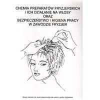 Chemia preparatów fryzjerskich oraz BHP w zawodzie fryzjer -ćwiczenia bpz (opr. miękka)