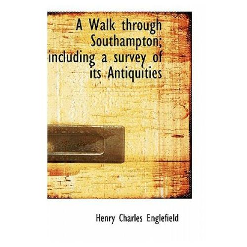 Walk Through Southampton Including a Survey of Its Antiquities