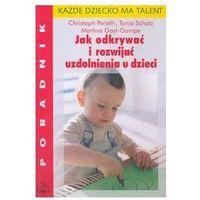 Jak odkrywać i rozwijać uzdolnienia u dzieci (opr. miękka)
