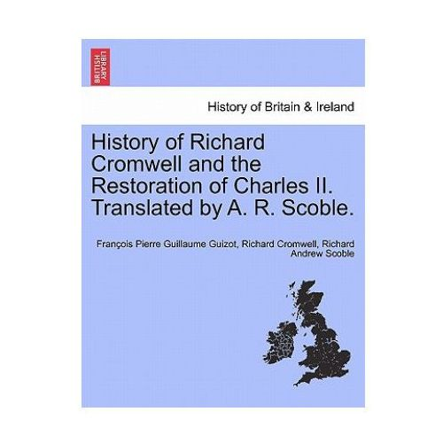 History of Richard Cromwell and the Restoration of Charles II. Translated by A. R. Scoble.