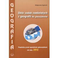 GEOGRAFIA. ZBIÓR ZADAŃ ZAMKNIĘTYCH DLA GIMNAZJUM. POWTÓRKA PRZED EGZAMINEM 2012 (opr. miękka)