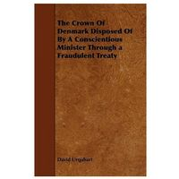 The Crown of Denmark Disposed of by a Conscientious Minister Through a Fraudulent Treaty