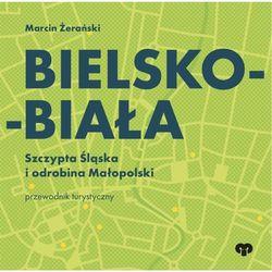 Bielsko-Biała. Szczypta Śląska i odrobina Małopolski. Przewodnik