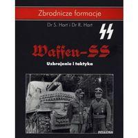 Waffen SS. Uzbrojenie i taktyka - Dr R. Hart, Dr S. Hart