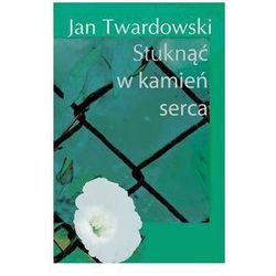 Stuknąć w kamień serca - Jan Twardowski - Zakupy powyżej 60zł dostarczamy gratis, szczegóły w sklepie (opr. twarda)