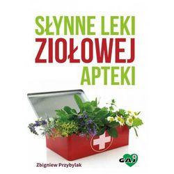 Słynne leki ziołowej apteki w.2016 - Zbigniew Przybylak